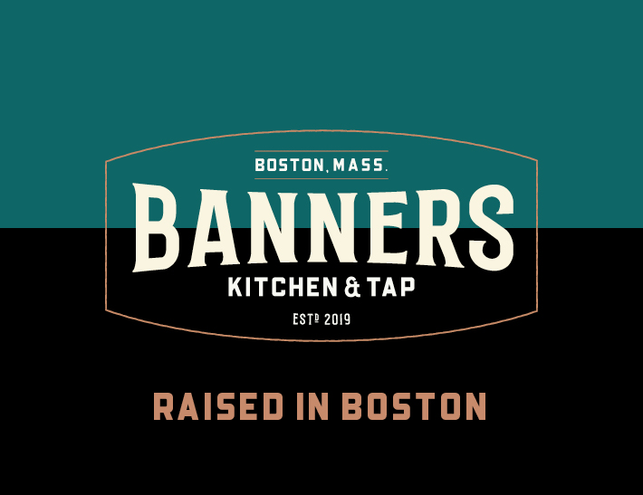 Banners Kitchen & Tap | Est. 2019 | Raised in Boston