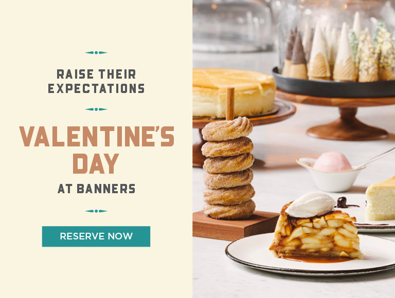 Reserve Now | Raise their expectations | Valentine's Day at Banners