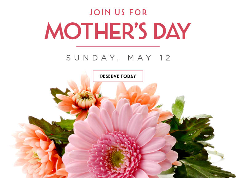 Reserve Today | Join us for Mother's Day | Sunday, May 12 | Los Angeles and Orange County Mother's Day Restaurants
