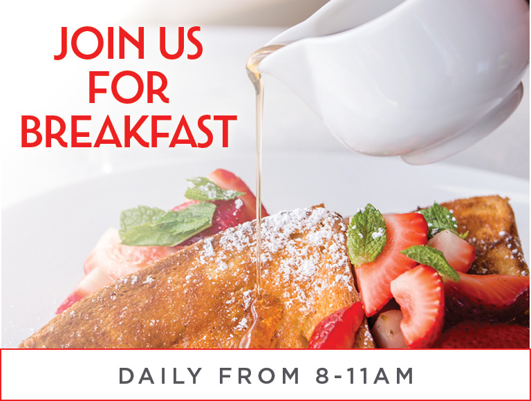 Join us for Breakfast | Daily from 8-11AM