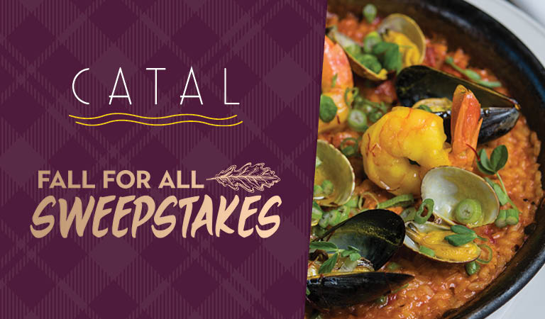 Win dinner for four at Catal during Fall For All Sweepstakes!