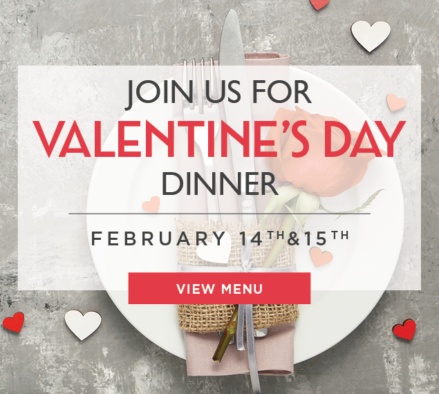 View Menu | Join us for Valentine's Day Dinner | February 14th & 15th
