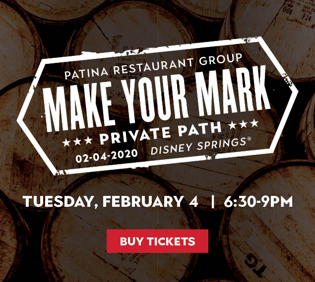 Buy Tickets | Patina Restaurant Group Make Your Mark | Private Path | 02-04-2020, Disney Springs | Tuesday, February 4 | 6:30-9PM