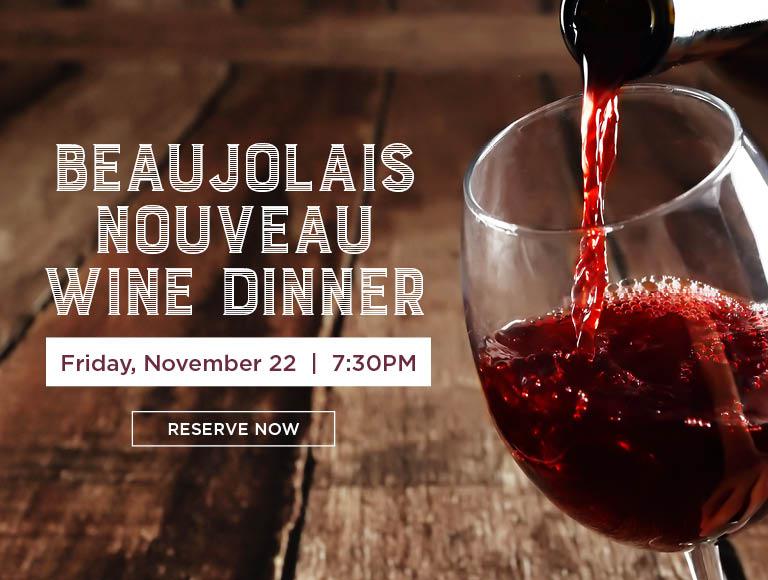 Reserve Now | Beajolais Nouveau Wine Dinner | Friday, November 22 | 7:30PM