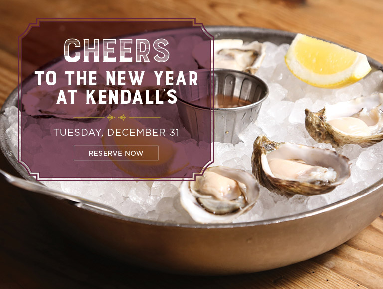 Reserve Now   Cheers to the New Year at Kendall's   Tuesday, December 31