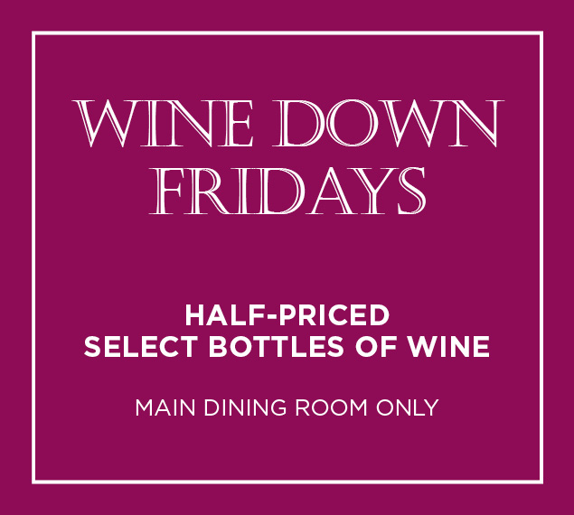 Wine Down Fridays Half priced select bottles of wine.