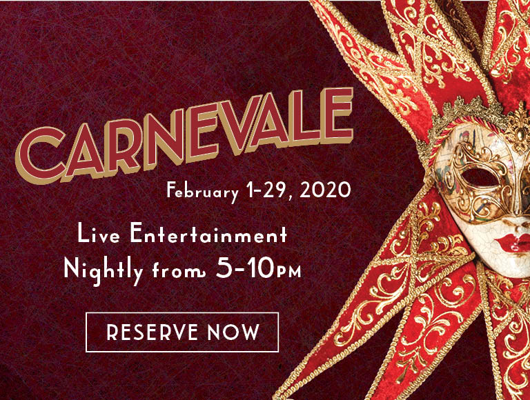 Reserve Now | Carnevale | February 1-29, 2020 | Live Entertainment | Nightly form 5-10PM