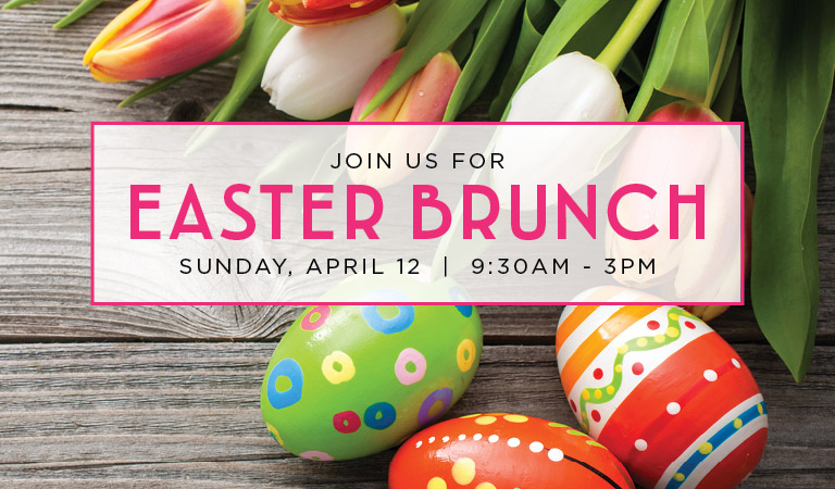 Join Us for Easter Brunch | Sunday, April 12, 9:30AM - 3PM