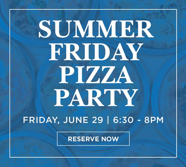 Summer Friday pizza party June 29 6:30 - 8:00PM