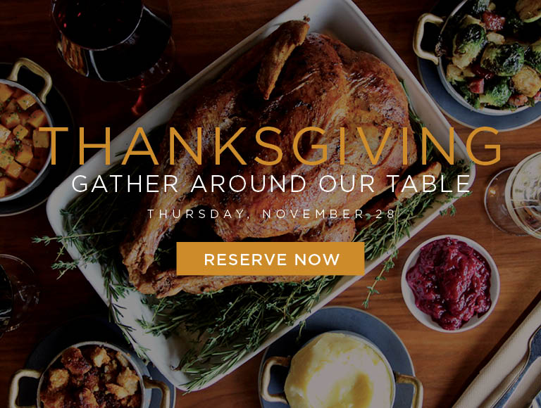 Reserve Now | Thanksgiving | Gather around our table | Thursday, November 28