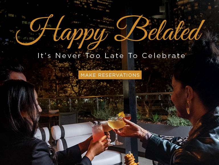 Happy Belated - Its never too late to celebrate | Make a Reservation