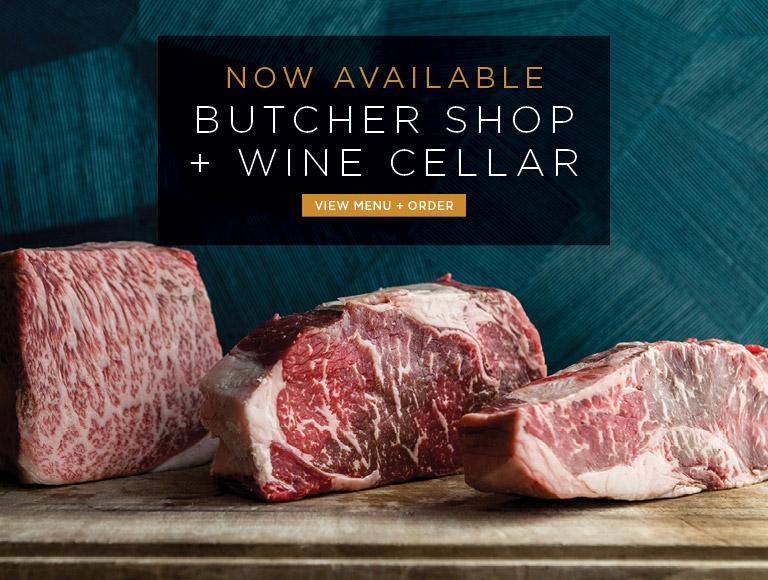 View Menu + Order | Now Available | Butcher Shop + Wine Cellar