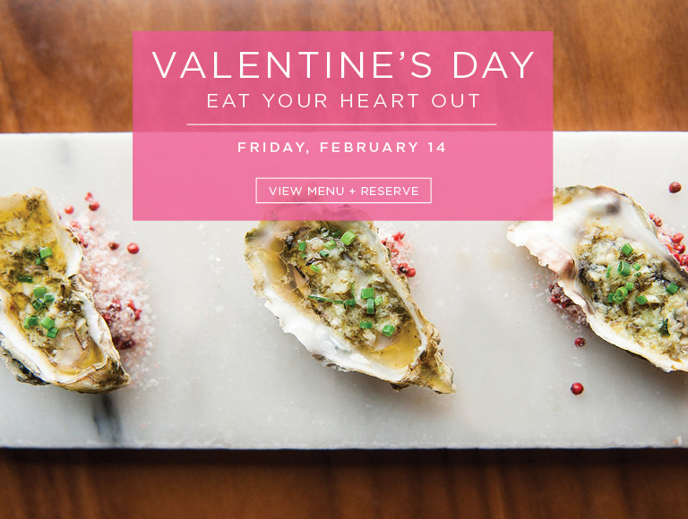 View Menu + Reserve | Valentine's Day | Eat Your Heart Out | Friday, February 14