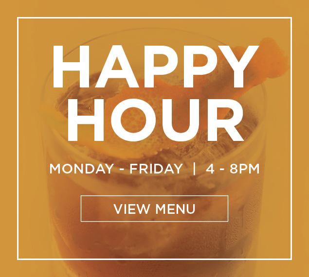 Happy Hour Monday through Friday 4pm through 8pm