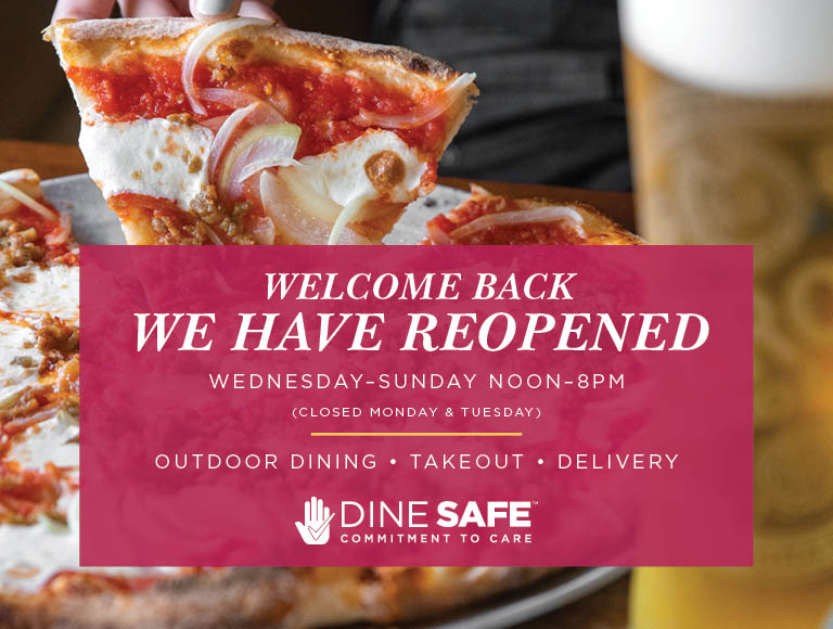 Welcome Back | We've Reopened Wednesday-Sunday noon-8pm | Outdoor dining, takeout & delivery | Dine Safe Commitment To Care