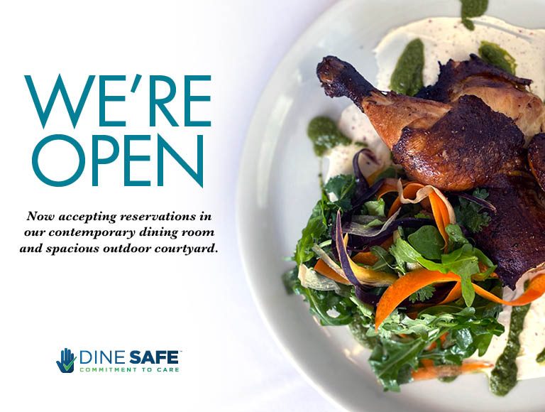 We're Open | Now accepting reservations in our contemporary dining room & spacious outdoor courtyard | Dine Safe Commitment To Care