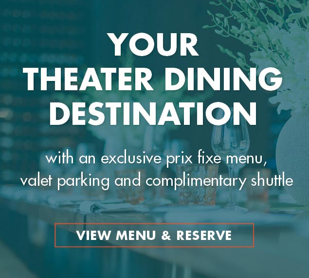 Pre-Theater Dining at Patina 250 | Learn More