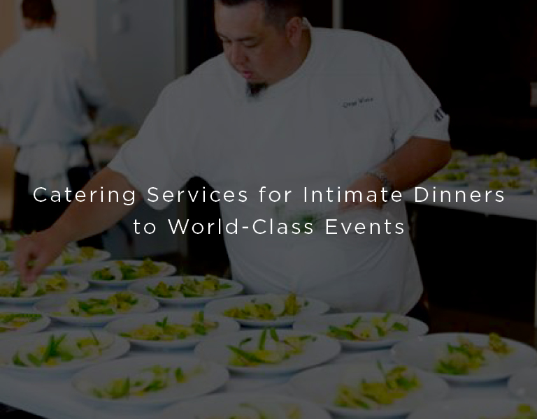 catering services for intimate dinners to world class events