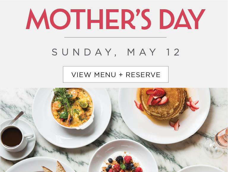 View Menu & Reserve | Mother's Day | Sunday, May 12 | Los Angeles and Orange County Mother's Day Restaurants
