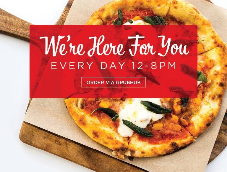 Order via Grubhub   We're Here For You   Every Day 12-8PM