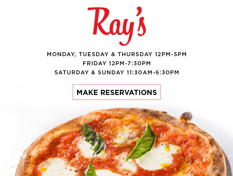 Ray's Open Monday, Tuesday, Thursday 12pm-5pm | Friday 12pm-7:30pm | Saturday & Sunday 11:30am-6:30pm | Make Reservations
