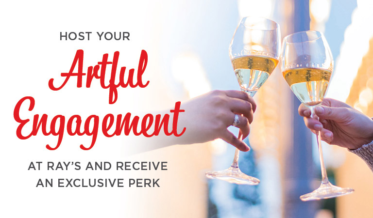 Host your artful engagement at Ray's and receive an exclusive perk