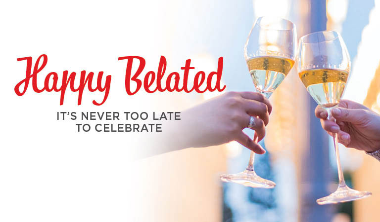 Happy Belated | It's Never Too Late to Celebrate