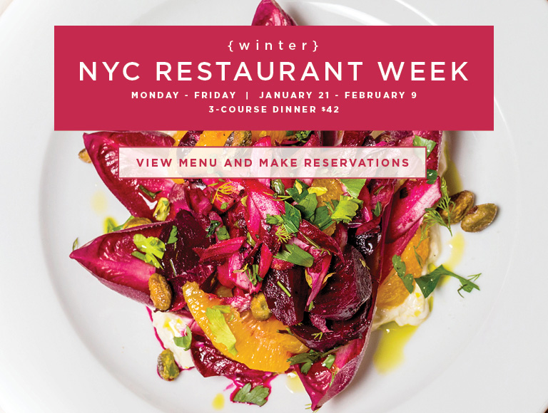 View Menu and Make Reservations | Winter NYC Restaurant Week | Monday-Friday | January 21 - February 9 | 3-Course Dinner $42