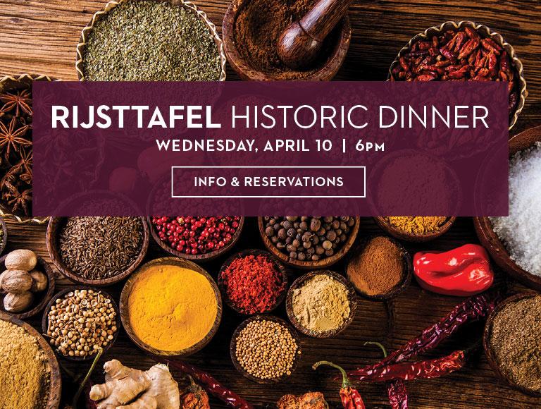 Get More Information & Make Reservations for Rijsttafel Historic Dinner | April 10