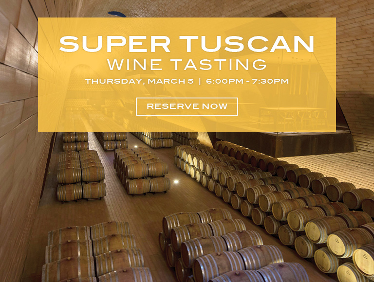 Reserve Now | Super Tuscan Wine Tasting | Thursday, March 5 | 6:00PM-7:30PM