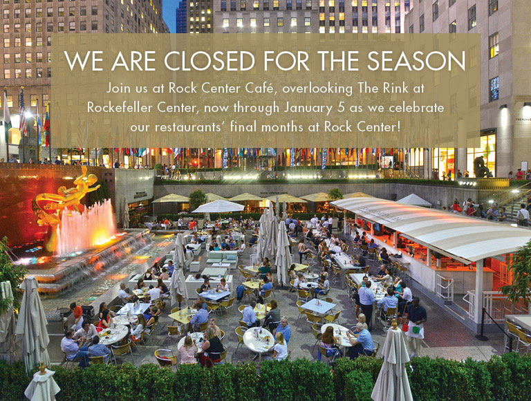 We are closed for the season | Join us at Rock Center Cafe, overlooking The Rink at Rockefeller Center, now through January 5 as we celebrate our restaurants' final months at Rock Center!