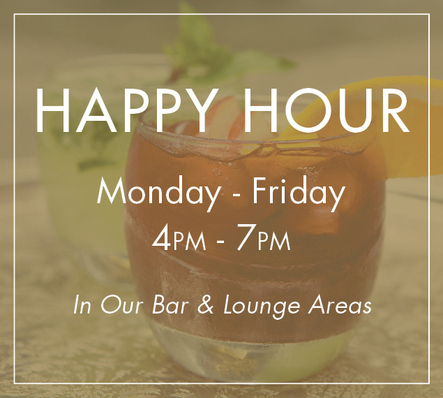 Happy Hour Monday through Friday 4pm to 7pm