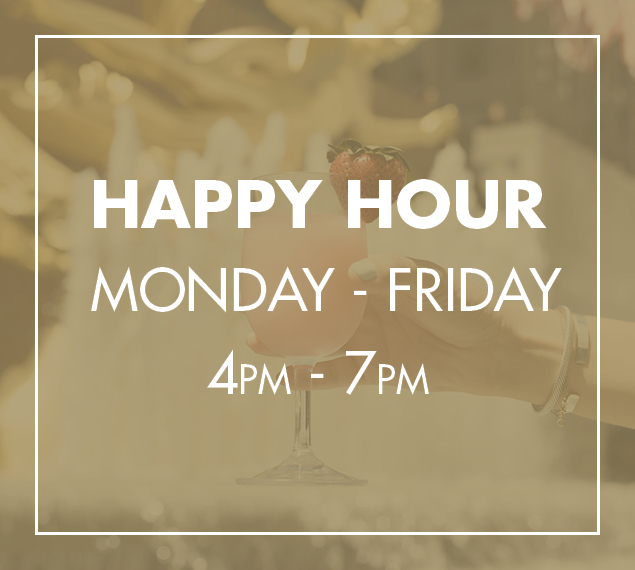 Happy Hour, Monday-Friday, 4-7PM