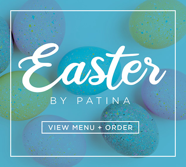 View Menu + Order | Easter by Patina | Takeout & Delivery