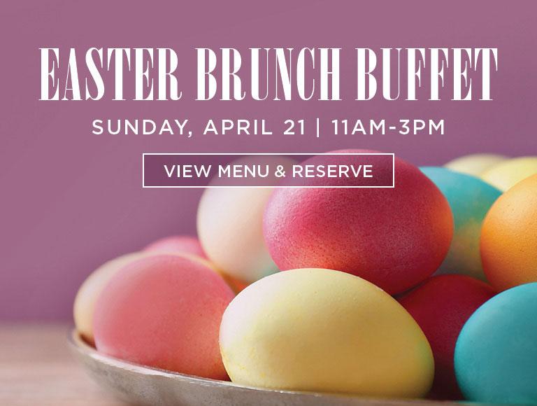 View Menu & Reserve for Easter Brunch Buffet   Sunday, April 21   11AM - 3PM