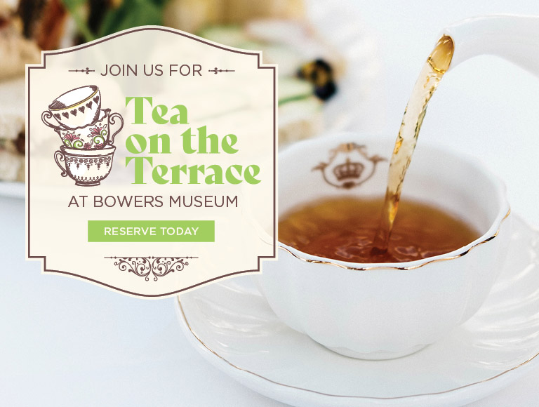 Reserve Today | Join us for Tea on the Terrace at Bowers Museum