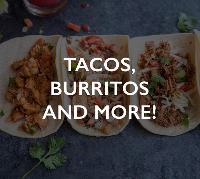 Tacos, burritos and more!