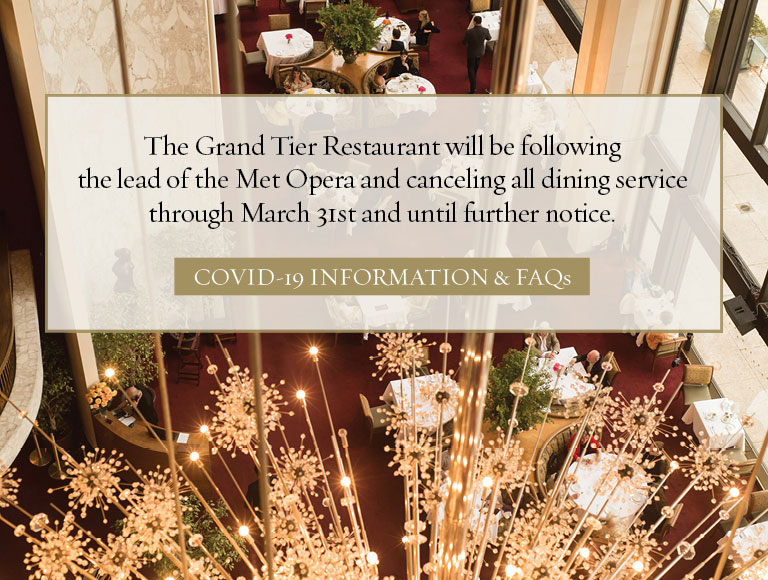 The Grand Tier Restaurant will be following the lead of the Met Opera and canceling all dining service through March 31st and until further notice | COVID-19 / FAQs