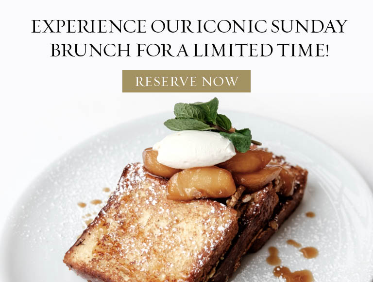 Reserve Now for our Limited Time Iconic Sunday Brunch