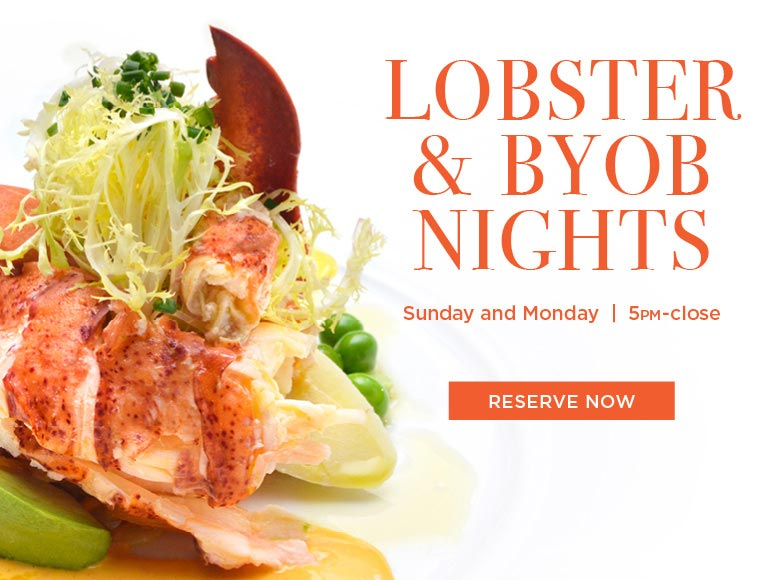 Reserve the Lobster and BYOB nights on Sundays and Mondays 5pm to close