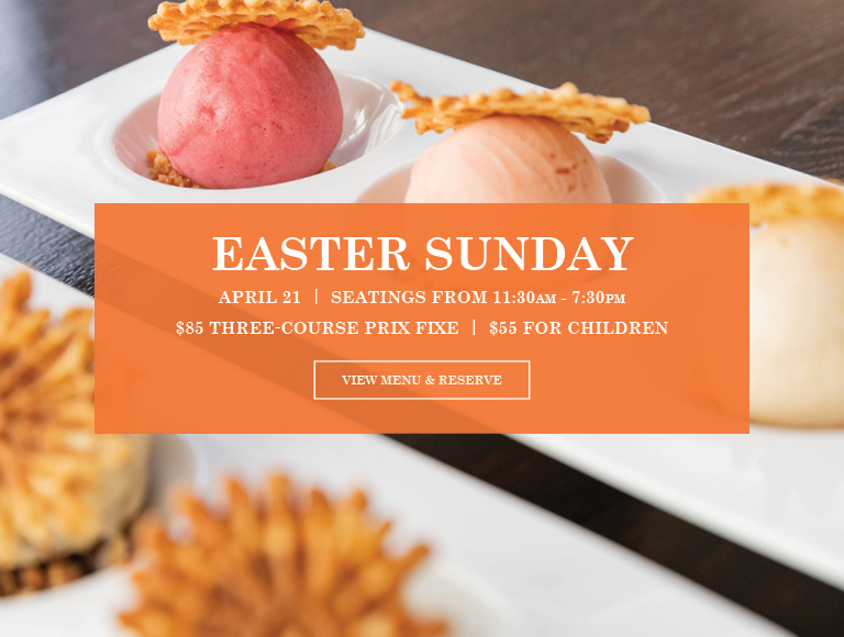 View Menu & Reserve   Easter Sunday   April 21   Seatings from 11:30AM-7PM
