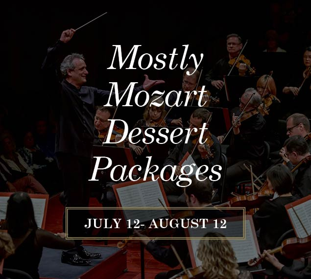 Reserve Now For Mostly Mozart Dessert Package
