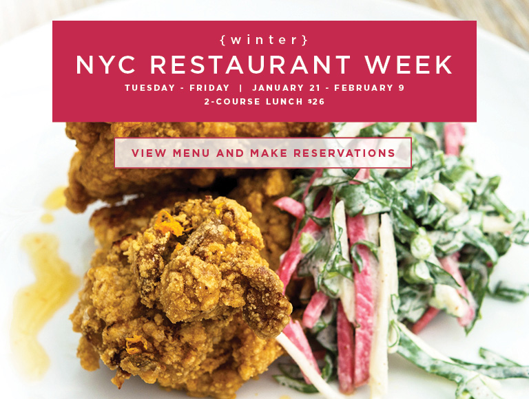 View Menu and Make Reservations | Winter NYC Restaurant Week | Tuesday-Friday | January 21 - February 9 | 2-Course Lunch $26