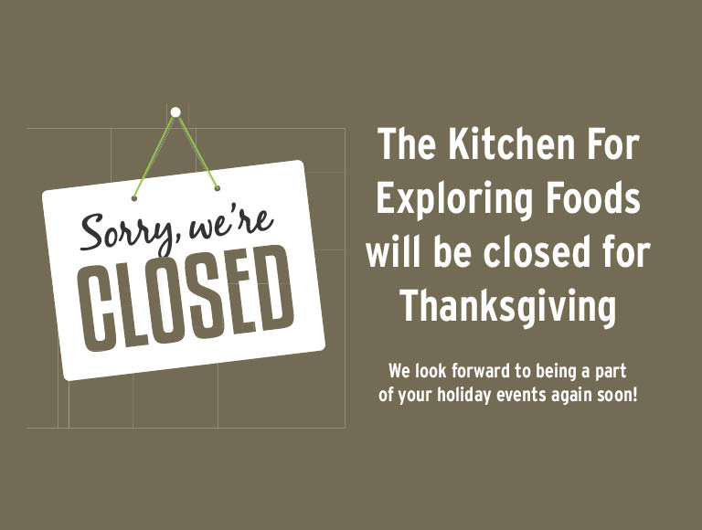 The Kitchen for Exploring Foods will be closed this Thanksgiving